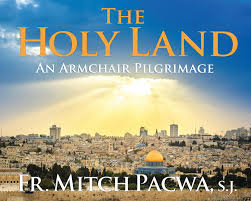 pilgrimage to the holy land take an armchair pilgrimage to the holy land with fr mitch pacwa