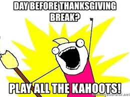 day before thanksgiving play all the kahoots x all the