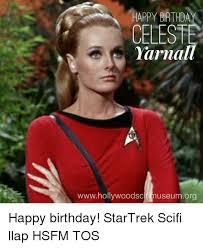 Happy Birthday Star Trek Meme - happy birthday celest yarnall wwwhollywoodscifimuseumorg happy