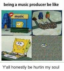 Music Producer Meme - being a music producer be like mew music memes y all honestly be