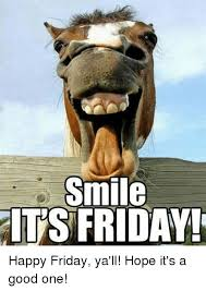 Happy Friday Memes - smile its friday happy friday ya ll hope it s a good one it s