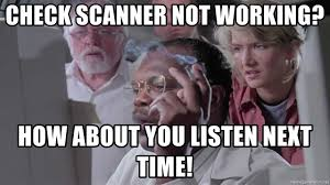 Not Working Meme - check scanner not working how about you listen next time ray