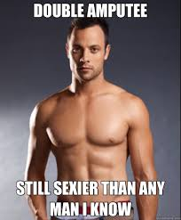 Sexy Man Meme - double utee still sexier than any man i know sexy pistorious
