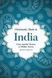 christianity made in india from apostle thomas to mother teresa