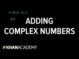 adding complex numbers video khan academy