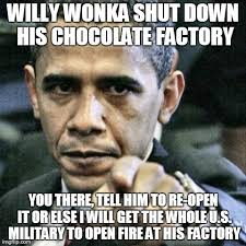 Willy Wonka And The Chocolate Factory Meme - pissed off obama meme imgflip