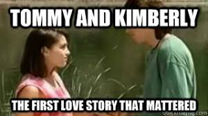 Kimberly Meme - tommy and kimberly the first love story that mattered tommy and