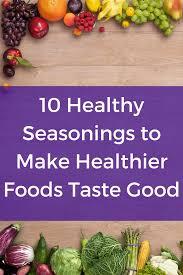 10 Vegetables U0026 Herbs You by 10 Healthy Seasonings To Make Healthier Foods Taste Good