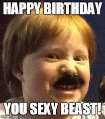 Sexy Beast Meme - happy birthday you sexy beast imgflip