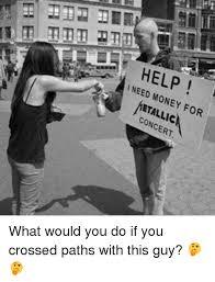 I Need Money Meme - help i need money for etallic concert flen fi rie fb fl a finnie