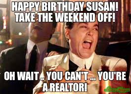 It Can Wait Meme - happy birthday susan take the weekend off oh wait you can t