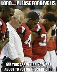 Saints Falcons Memes - lord please forgive us for this ass whipping we re about to put