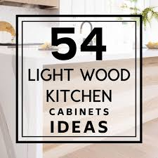 light wood tone kitchen cabinets 54 light wood kitchen cabinets look cabinets