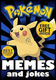 Hilarious Pokemon Memes - pokemon pokemon memes hilarious pokemon and pokemon go memes book