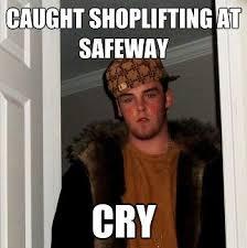Shoplifting Meme - the swan song of the scumbag steve meme