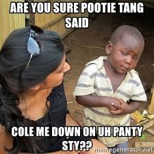 Pootie Tang Meme - are you sure pootie tang said cole me down on uh panty sty