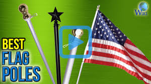 Small Flag Pole Top 6 Flag Poles Of 2017 Video Review