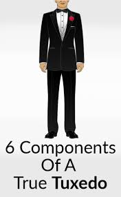 how to dress up for a formal event 6 components of a true tuxedo