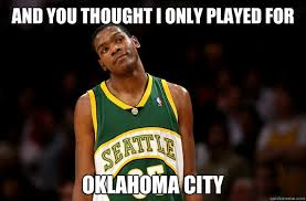 Kd Memes - and you thought i only played for oklahoma city kd seattle