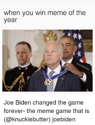 Joe Biden Meme - when you win meme of the year joe biden changed the game forever
