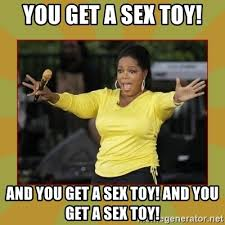 Meme Sex Toy - you get a sex toy and you get a sex toy and you get a sex toy