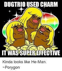 He Man Meme - dugtrioused charm itwassurereffective kinda looks like he man
