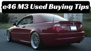 used car buying tips e46 bmw m3 2001 2006 youtube