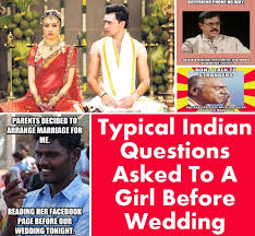 Indian Girl Memes - typical indian questions asked to a girl before wedding