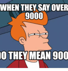Over 9000 Meme - when they say over 9000 they mean 900 means meme on me me