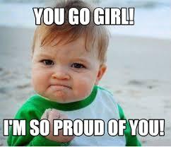 Proud Of You Meme - meme maker you go girl im so proud of you