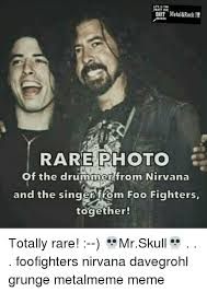 Foo Fighters Meme - metal rock sni rare photo of the drummer from nirvana and the