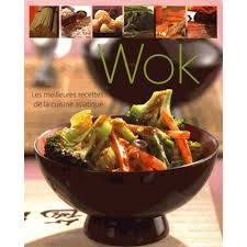 la cuisine asiatique wok les meilleures recettes de la cuisine asiatique livre asie