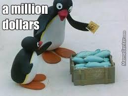 Pingu Memes - pingu million dollars by masonmemecarr meme center