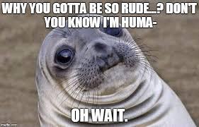 Why You So Meme - awkward moment sealion meme imgflip