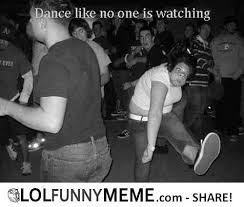 Funny Dance Meme - lol funny meme dance like no one is watching