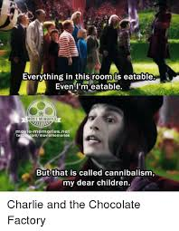 Charlie And The Chocolate Factory Meme - everything in this room is eatable even i m eatable movie memories