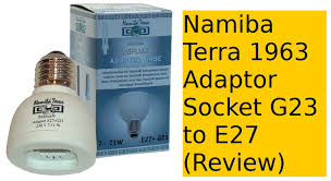 namiba terra 1963 adaptor socket g23 to e27 review youtube