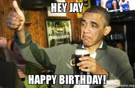 Jay Meme - hey jay happy birthday upvote obama make a meme