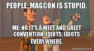 Stupid People Everywhere Meme - people magcon is stupid me no it s a meet and greet convention