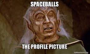 spaceballs the profile picture make a meme