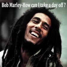can marley bob marley how can i take a day off lifeschool