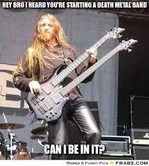 Metal Band Memes - images death band meme