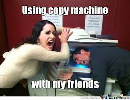 Copy Machine Meme - using copy machine by dewbuster meme center
