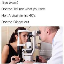 Funny Doctor Memes - dopl3r com memes eye exam doctor tell me what you see her a