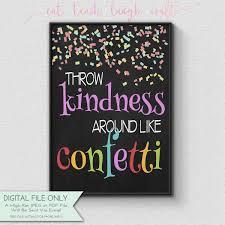 kindness quotes confetti throw kindness around like confetti classroom chalkboard