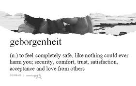 spr che geborgenheit geborgenheit n to feel completely safe like nothing could harm