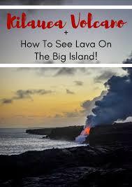 how to see lava on hawaii u0027s big island kilauea volcano