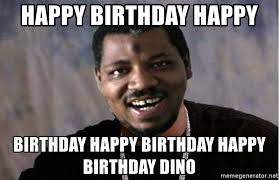 Xzibit Birthday Meme - happy birthday happy birthday happy birthday happy birthday dino