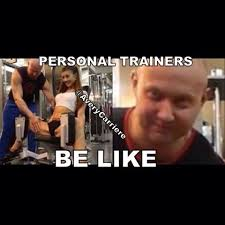 Personal Trainer Meme - personal trainers be like memes trainers best of the funny meme