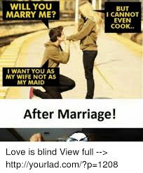 Love My Wife Meme - will you marry me but icannot even cook want you as my wife not